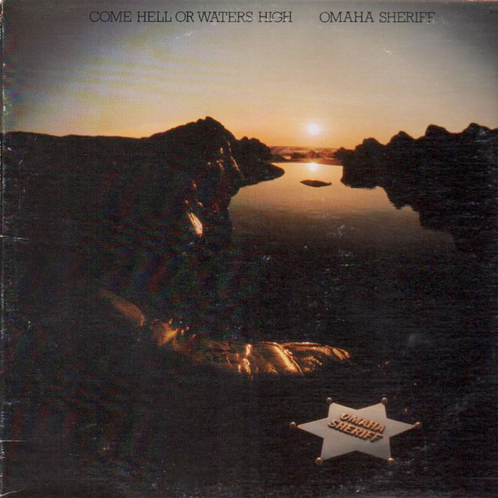 Omaha Sheriff - Come Hell Or Waters High